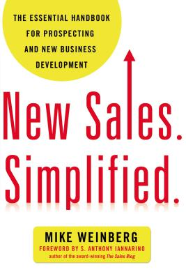 New Sales. Simplified.: The Essential Handbook for Prospecting and New Business Development - Weinberg, Mike