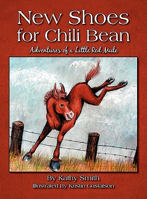 New Shoes for Chili Bean: Adventures of a Little Red Mule - Smith, Kathy