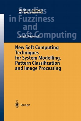 New Soft Computing Techniques for System Modeling, Pattern Classification and Image Processing - Rutkowski, Leszek