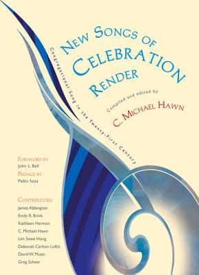 New Songs of Celebration Render: Congregational Song in the Twenty-First Century - Hawn, C Michael (Editor), and Bell, John L (Foreword by), and Sosa, Pablo (Preface by)