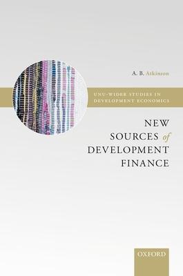 New Sources of Development Finance - Atkinson, A B (Editor)