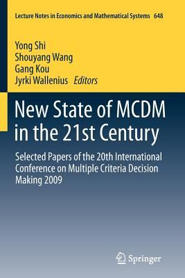 New State of MCDM in the 21st Century: Selected Papers of the 20th International Conference on Multiple Criteria Decision Making 2009 - Shi, Yong (Editor)