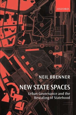 New State Spaces: Urban Governance and the Rescaling of Statehood - Brenner, Neil