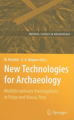 New Technologies for Archaeology: Multidisciplinary Investigations in Palpa and Nasca, Peru - Reindel, Markus (Editor), and Wagner, Gunther A (Editor)