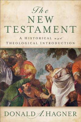New Testament: A Historical and Theological Introduction - Hagner, Donald A.
