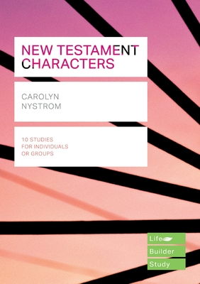 New Testament Characters - Nystrom, Carolyn