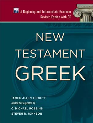 New Testament Greek: A Beginning and Intermediate Grammar - Hewett, James Allen, and Robbins, C Michael, and Johnson, Steven R
