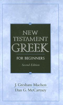 New Testament Greek for Beginners - Machen, J Gresham, and McCartney, Dan G