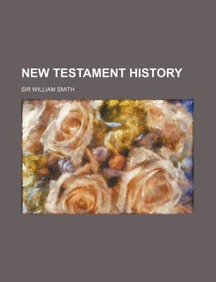 New Testament History - Smith, William, Dr.