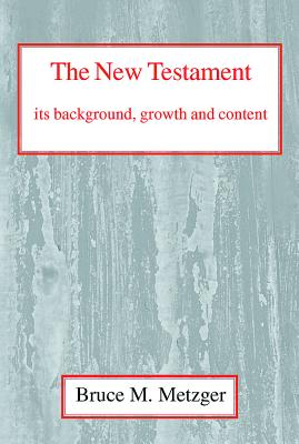 New Testament: Its Background and Growth - Metzger, Bruce M
