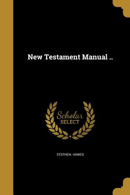 New Testament Manual .. - Hawes, Stephen
