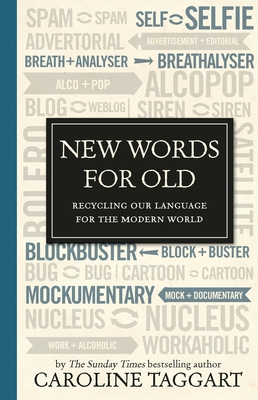 New Words for Old: Recycling Our Language for the Modern World - Taggart, Caroline