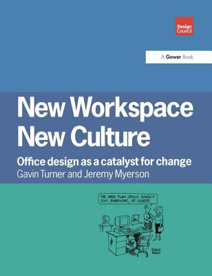 New Workspace, New Culture: Office Design as a Catalyst for Change - Turner, Gavin, and Myerson, Jeremy