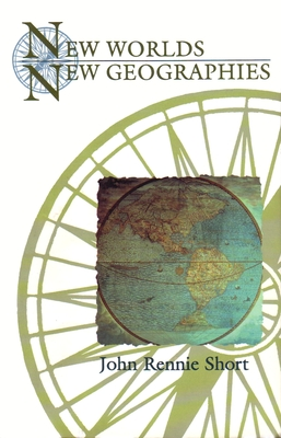 New Worlds, New Geographies - Short, John Rennie, Professor
