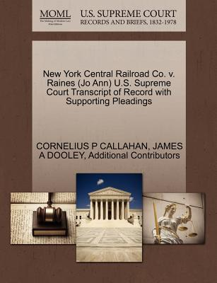 New York Central Railroad Co. V. Raines (Jo Ann) U.S. Supreme Court Transcript of Record with Supporting Pleadings - Callahan, Cornelius P, and Dooley, James A, and Additional Contributors