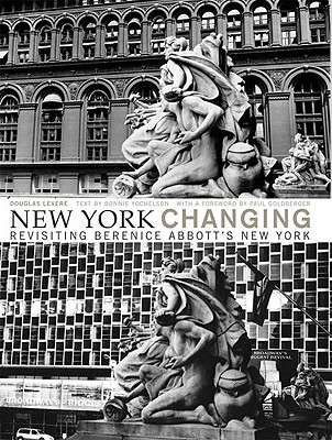 New York Changing: Revisiting Berenice Abbott's New York - Levere, Douglas, and Yochelson, Bonnie (Text by), and Goldberger, Paul (Foreword by)