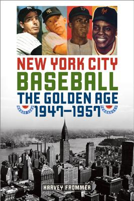 New York City Baseball: The Golden Age, 1947-1957 - Frommer, Harvey