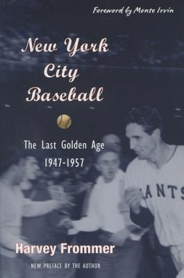 New York City Baseball: The Last Golden Age 1947-1957 - Frommer, Harvey