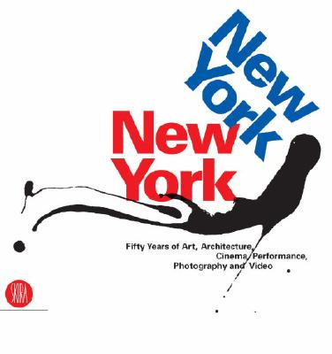 New York, New York: Fifty Years of Art, Architecture, Cinema, Performance, Photography and Video - Celant, Germano (Editor), and Dennison, Lisa (Editor)