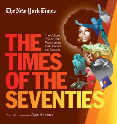 New York Times The Times Of The Seventies: The Culture, Politics, and Personalities that Shaped the Decade - Haberman, Clyde (Editor)