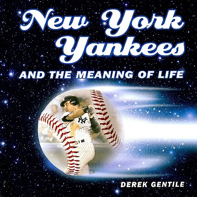 New York Yankees and the Meaning of Life - Gentile, Derek