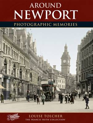 Newport: Photographic Memories - Tolcher, Louise, and The Francis Frith Collection (Photographer)