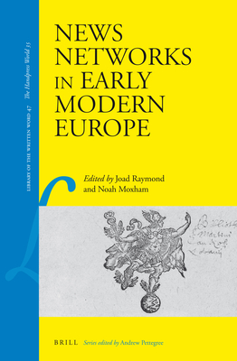 News Networks in Early Modern Europe - Raymond, Joad, and Moxham, Noah