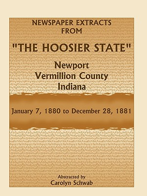 Newspaper Extracts from the Hoosier State, Newport, Vermillion County, Indiana, January 7,1880 to December 28, 1881 - Schwab, Carolyn