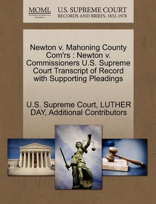 Newton V. Mahoning County Com'rs: Newton V. Commissioners U.S. Supreme Court Transcript of Record with Supporting Pleadings - Day, Luther, and Additional Contributors, and U S Supreme Court (Creator)