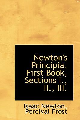Newton's Principia, First Book, Sections I., II., III. - Newton, Percival Frost Isaac