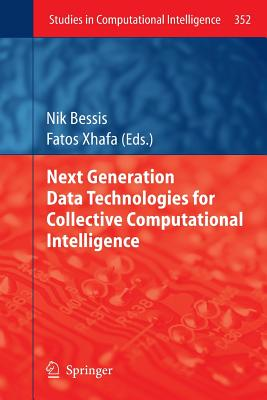 Next Generation Data Technologies for Collective Computational Intelligence - Bessis, Nik (Editor), and Xhafa, Fatos (Editor)