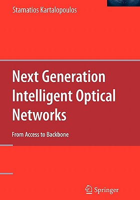 Next Generation Intelligent Optical Networks: From Access to Backbone - Kartalopoulos, Stamatios