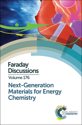 Next-Generation Materials for Energy Chemistry: Faraday Discussion 176 - Royal Society of Chemistry