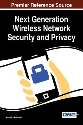 Next Generation Wireless Network Security and Privacy - Lakhtaria, Kamaljit I. (Editor)