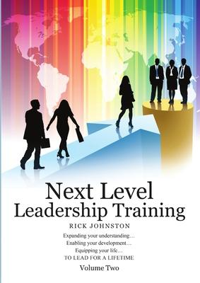 Next Level Leadership Training: Volume Two - Johnston, Rick