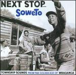 Next Stop Soweto, Vol. 1: Township Sounds from the Golden Age of Mbaqanga