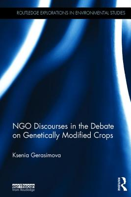 NGO Discourses in the Debate on Genetically Modified Crops - Gerasimova, Ksenia