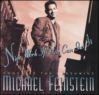 Nice Work If You Can Get It: Songs by the Gershwins - Michael Feinstein