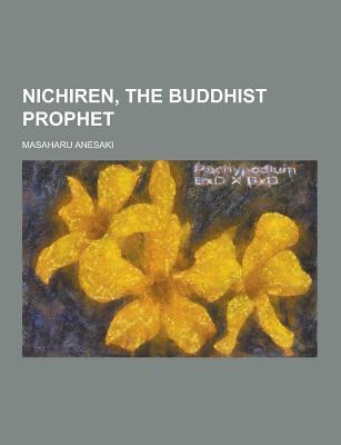 Nichiren, the Buddhist Prophet - Anesaki, Masaharu, Professor