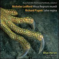 Nicholas Ludford: Missa Regnum Mundi; Richard Pygott: Salve Regina -