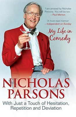 Nicholas Parsons: With Just a Touch of Hesitation, Repetition and Deviation: My Life in Comedy - Parsons, Nicholas
