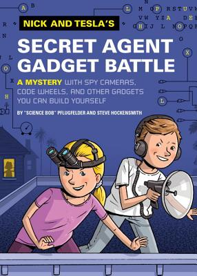 Nick and Tesla's Secret Agent Gadget Battle: A Mystery with Spy Cameras, Code Wheels, and Other Gadgets You Can Build Yourself - Pflugfelder, Bob, and Hockensmith, Steve