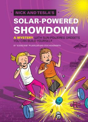 Nick and Tesla's Solar-Powered Showdown: A Mystery with Sun-Powered Gadgets You Can Build Yourself - Pflugfelder, Bob, and Hockensmith, Steve