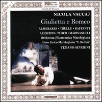 Nicola Vaccaj: Giulietta e Romeo - Armando Ariostini (vocals); Dano Raffanti (vocals); Elena Marinangeli (vocals); Enrico Turco (vocals);...