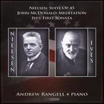 Nielsen: Suite Op. 45; John McDonald: Meditation; Ives: First Sonata