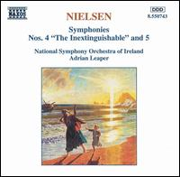 "Nielsen: Symphonies Nos. 4 ""The Inextinguishable"" and 5 - National Symphony Orchestra of Ireland; Adrian Leaper (conductor)"