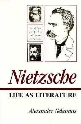 Nietzsche: Life as Literature - Nehamas, Alexander