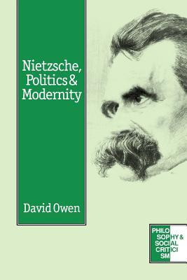 Nietzsche, Politics and Modernity - Owen, David