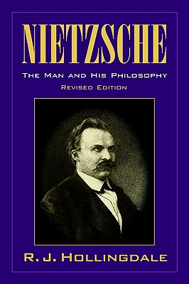 Nietzsche: The Man and His Philosophy - Hollingdale, R J