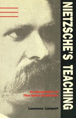 Nietzsche's Teaching: An Interpretation of Thus Spoke Zarathustra - Lampert, Laurence, Professor